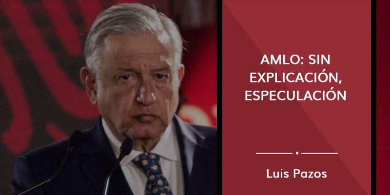 AMLO: sin explicación, especulación