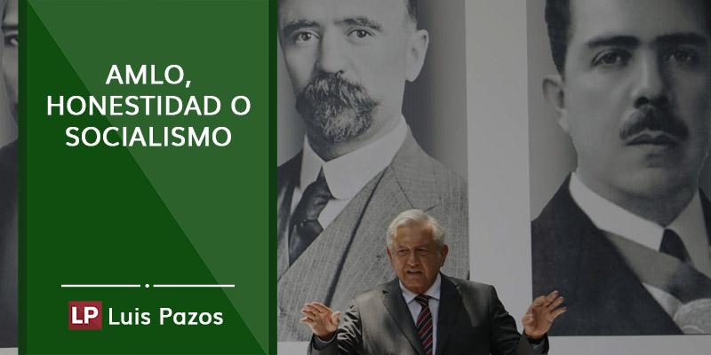 AMLO, honestidad o socialismo