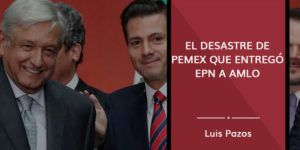 El desastre de Pemex que entregó EPN a AMLO