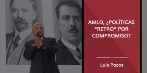 """AMLO, ¿políticas """"retro"""" por compromiso?"""