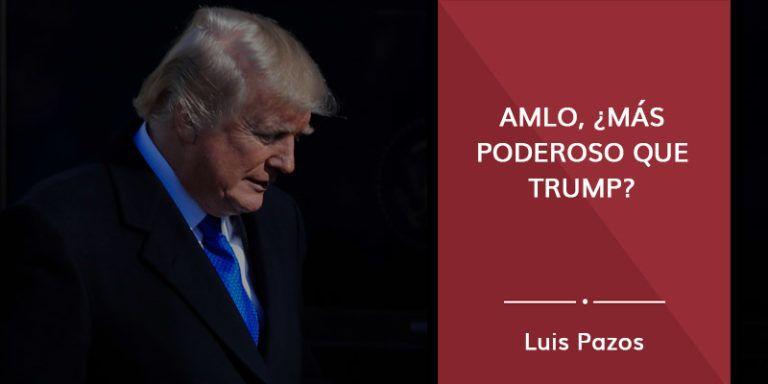 AMLO, ¿más poderoso que Trump?