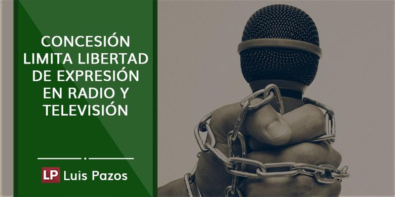 Concesión limita libertad de expresión en radio y televisión