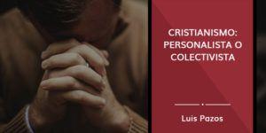 Cristianismo: personalista o colectivista