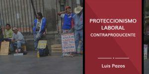 Proteccionismo laboral contraproducente