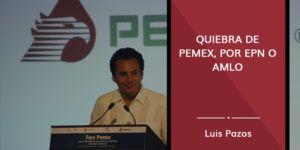 Quiebra de Pemex, por EPN o AMLO