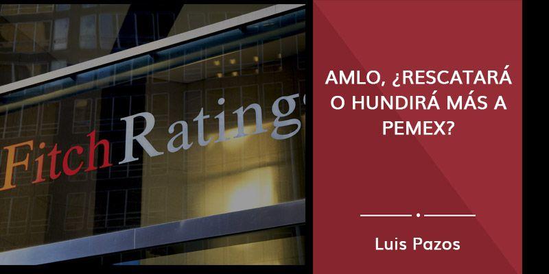 AMLO, ¿rescatará o hundirá más a Pemex?