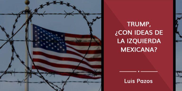 Trump, ¿con ideas de la izquierda mexicana?