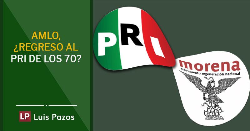AMLO, ¿regreso al PRI de los 70?