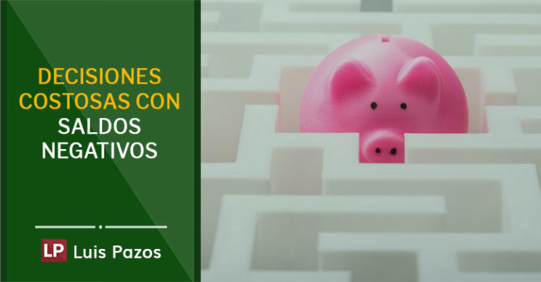 Decisiones costosas con saldos negativos