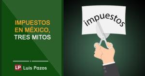 Impuestos en México, tres mitos