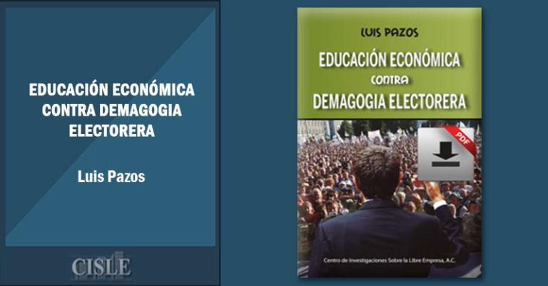 Educación económica contra demagogia electorera