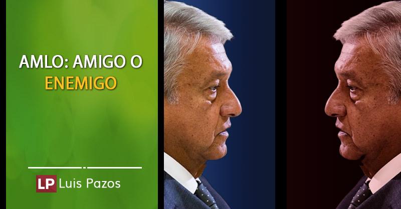 amlo-amigo-o-enemigo-luis-pazos-cisle