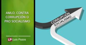 AMLO, contra corrupción o pro socialismo