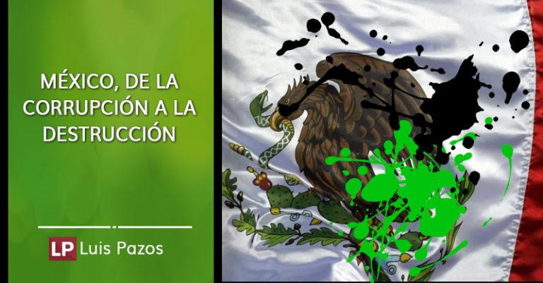 México, de la corrupción a la destrucción