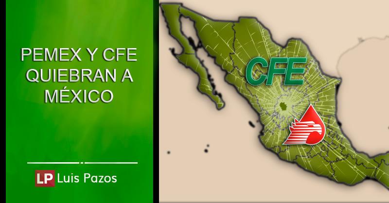 Pemex y CFE quiebran a México