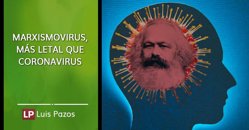 En este momento estás viendo Marxismovirus, más letal que coronavirus