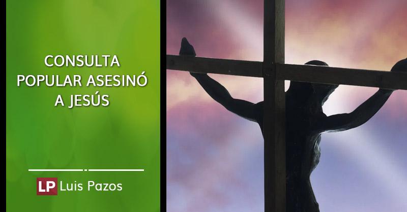 Consulta popular asesinó a Jesús