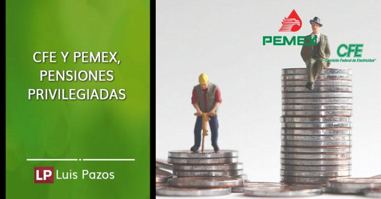 CFE Y Pemex, pensiones privilegiadas