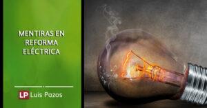 Lee más sobre el artículo Mentiras en reforma eléctrica